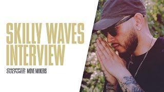 The Skilly Waves Interview | Chopped Culture: Move Makers | Ep 007