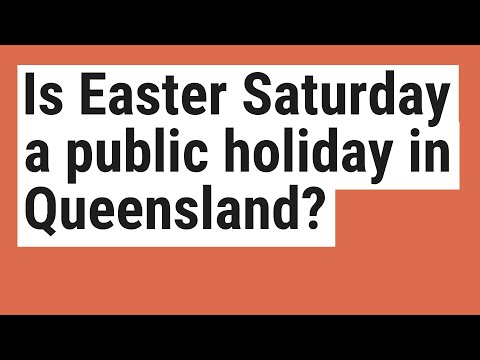 Is Easter Saturday A Public Holiday In Queensland?