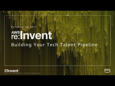 AWS re:Invent 2017: Building Your Tech Talent Pipeline (WPS203)
