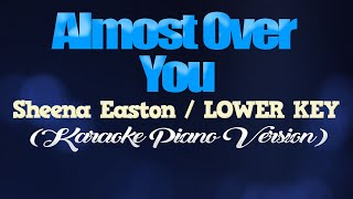 ALMOST OVER YOU - Sheena Easton/LOWER KEY (KARAOKE PIANO VERSION)