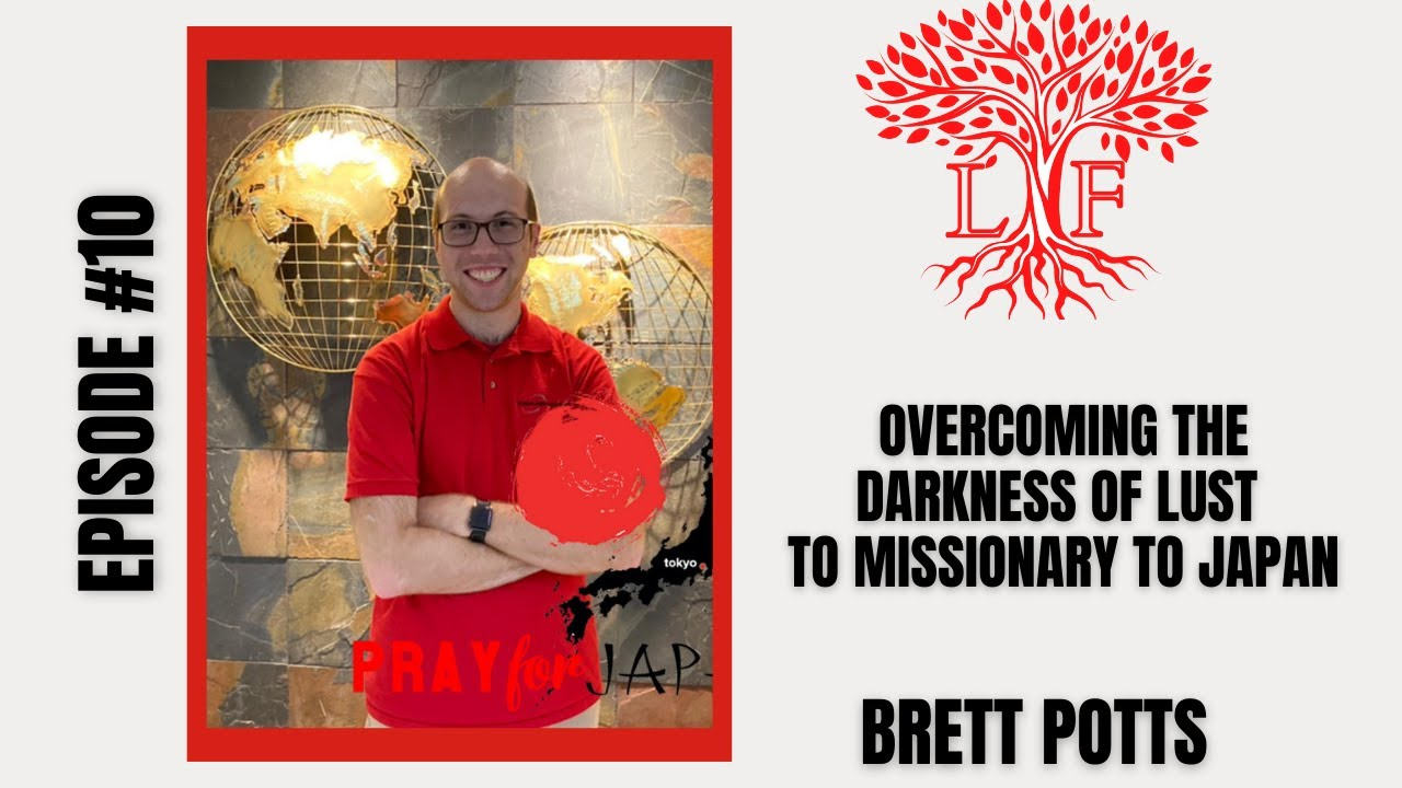 Overcoming the Darkness of Lust to Missionary to Japan - Bro. Brett Potts