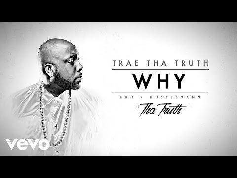 Trae Tha Truth - Why (Audio)