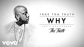 Trae Tha Truth - Why