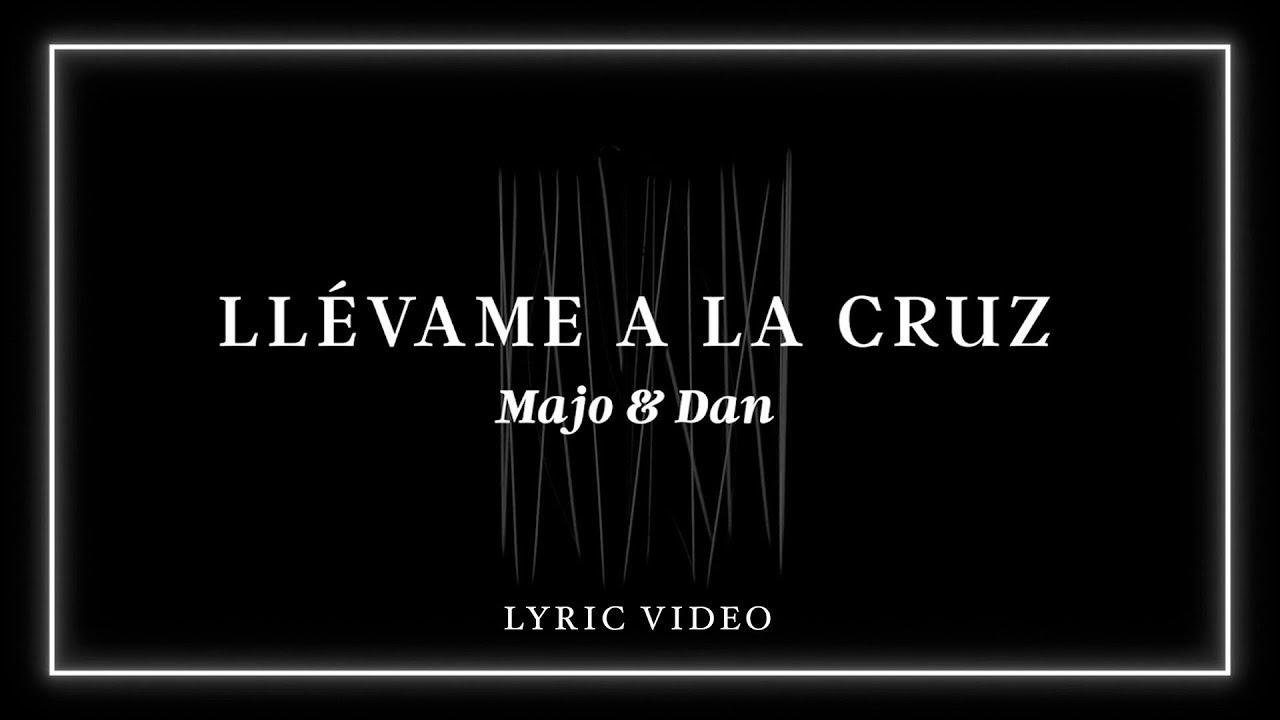 Majo y Dan - Llévame A La Cruz (Lyric Video)
