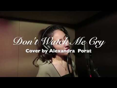 Don't Watch Me Cry Cover By Alexandra Porat With Lyrics