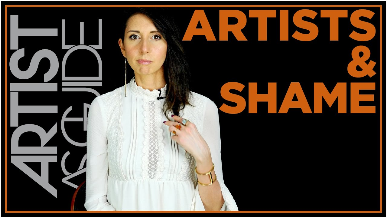 Artists & Shame (The Most Dangerous Thing To Say To An Artist) | ARTIST AS GUIDE