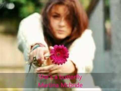 She's a butterfly Martina McBride xx
