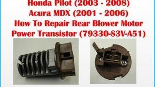 how to repair bad rear blower motor power transistor 79330 s3v a51 honda pilot acura mdx