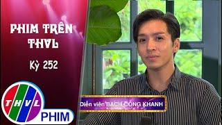 image Phim Trên THVL - Kỳ 252: Gặp gỡ diễn viên Bạch Công Khanh | Vua bánh mì