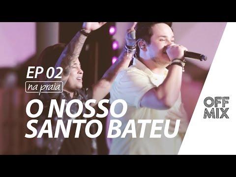 O Nosso Santo Bateu - Matheus & Kauan - Off DVD Na Praia Ep. 02