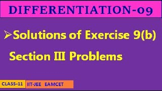 DIFFERENTIATION-09 || EXERCISE 9(b) SECTION III || CLASS-11 || IIT-JEE, EAMCET