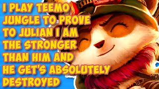 I Play Teemo Jungle To Prove To Julian I Am The Stronger Than Him And He Get's Absolutely Destroyed