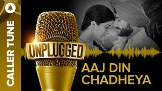 "Set ""Unplugged Aaj Din Chadheya"" as Your Caller Tune 
