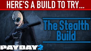 Here's a build to try: The Stealth Build. [PAYDAY 2]