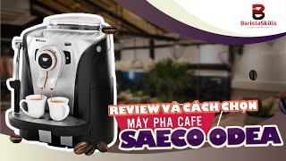 [BARISTA SKILLS] Review và cách chọn máy pha cà phê cho gia đình Saeco Odea