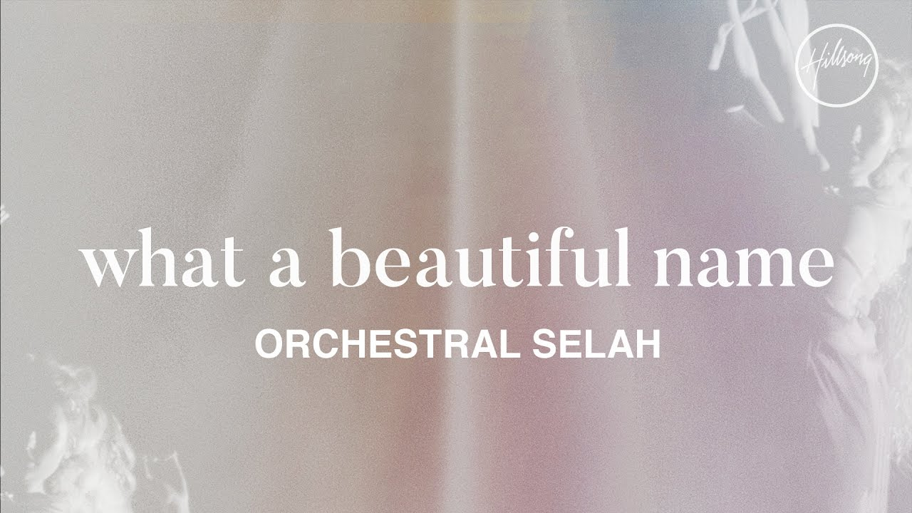 What a Beautiful Name (Orchestral Selah) by Hillsong Worship