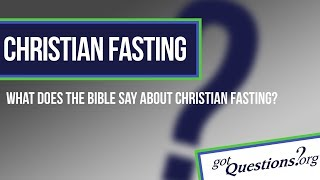 christian fasting what does the bible say?