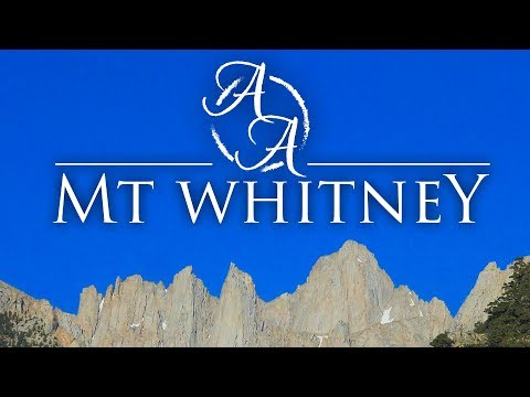 Mt. Whitney (John Muir Trail Terminus) in 4K | Backpacking, Hiking and Camping the Sierras