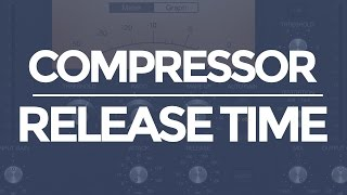 Mixing with Compression - 2 Ways to Set the Release (In Seconds) | musicianonamission.com