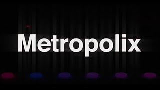 Metropolix - First look