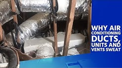 Why Air Conditioning Ducts, Units and Vents Sweat