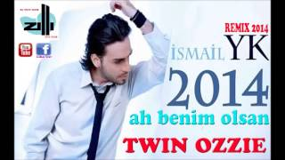 dj twin ozzie ft ismail y k ah benim olsan remix 2014