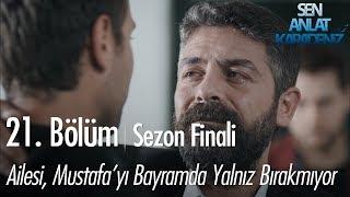 Ailesi, Mustafa'yı bayramda yalnız bırakmıyor - Sen Anlat Karadeniz 21. Bölüm | Sezon Finali