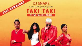 DJ Snake - Taki Taki (Steve Walls Free Remix) (Feat Selena Gomez, Ozuna & Cardi B)