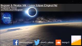 Blugazer & Miroslav Vrlik - Lunar Eclipse (Original Mix) [Progressive Trance] [Free Download]