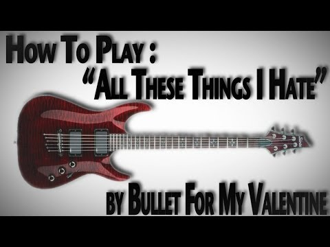 """How to Play """"All These Things I Hate"""" by Bullet For My Valentine"""