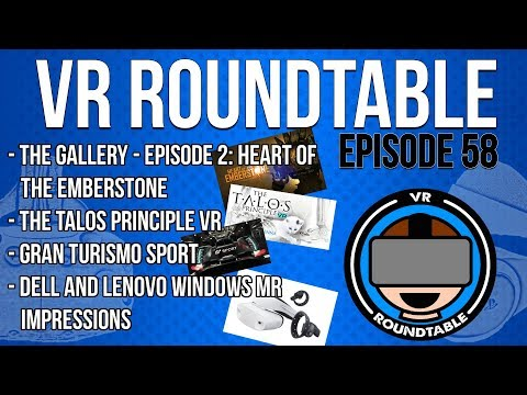 VR Roundtable - Episode 58 (Windows Mixed Reality Launch, The Gallery EP 2 + MORE)