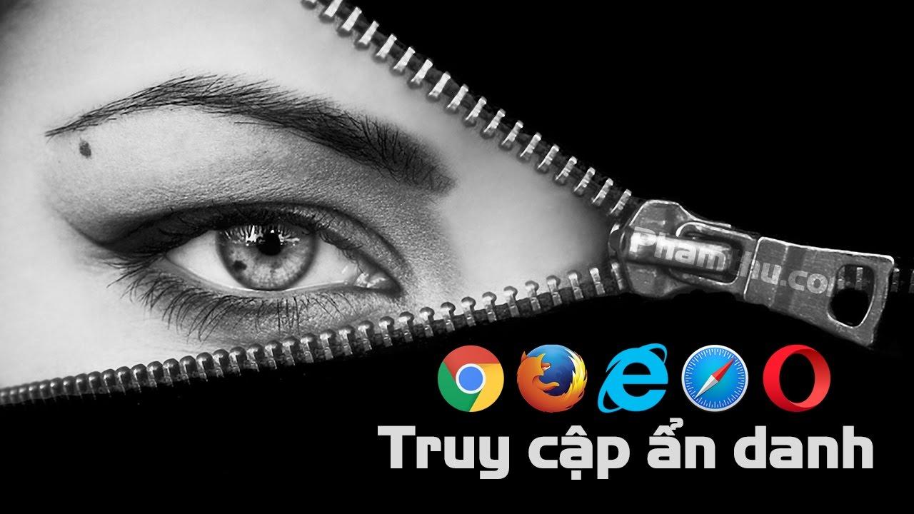 Hướng dẫn truy cập ẩn danh trên Cốc Cốc, Firefox, Chrome, IE 2017