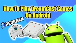 Easily Play Dreamcast Games On Android - Phonetablettv