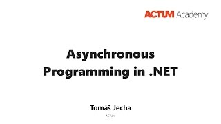 ACTUM Academy: Asynchronous programming in .NET