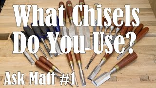 What Chisels Do You Use? Ask Matt 1