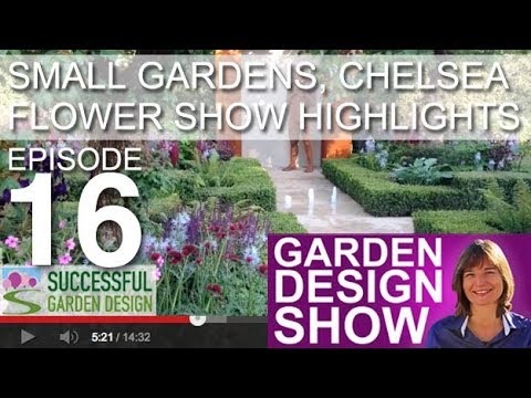 Garden Design Show 16   Small Gardens, Chelsea Flower Show Highlights