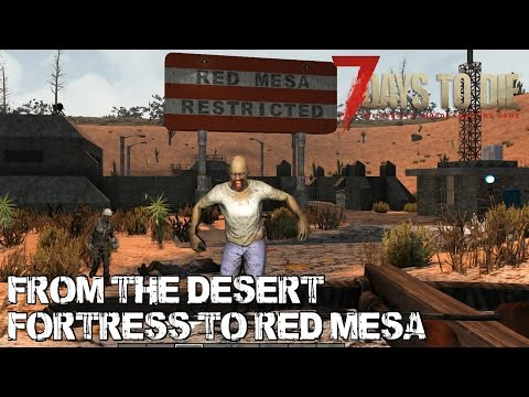 7 Days To Die (Alpha 15) - From The Desert Fortress To Red Mesa