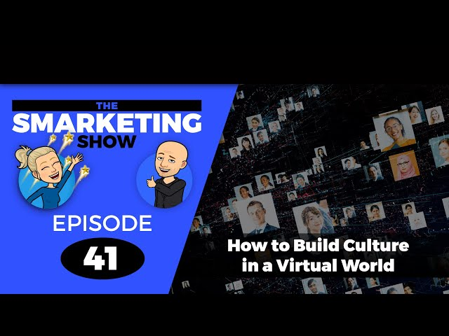 How to Build Culture in a Virtual World - EP 41 -THE SMARKETING SHOW