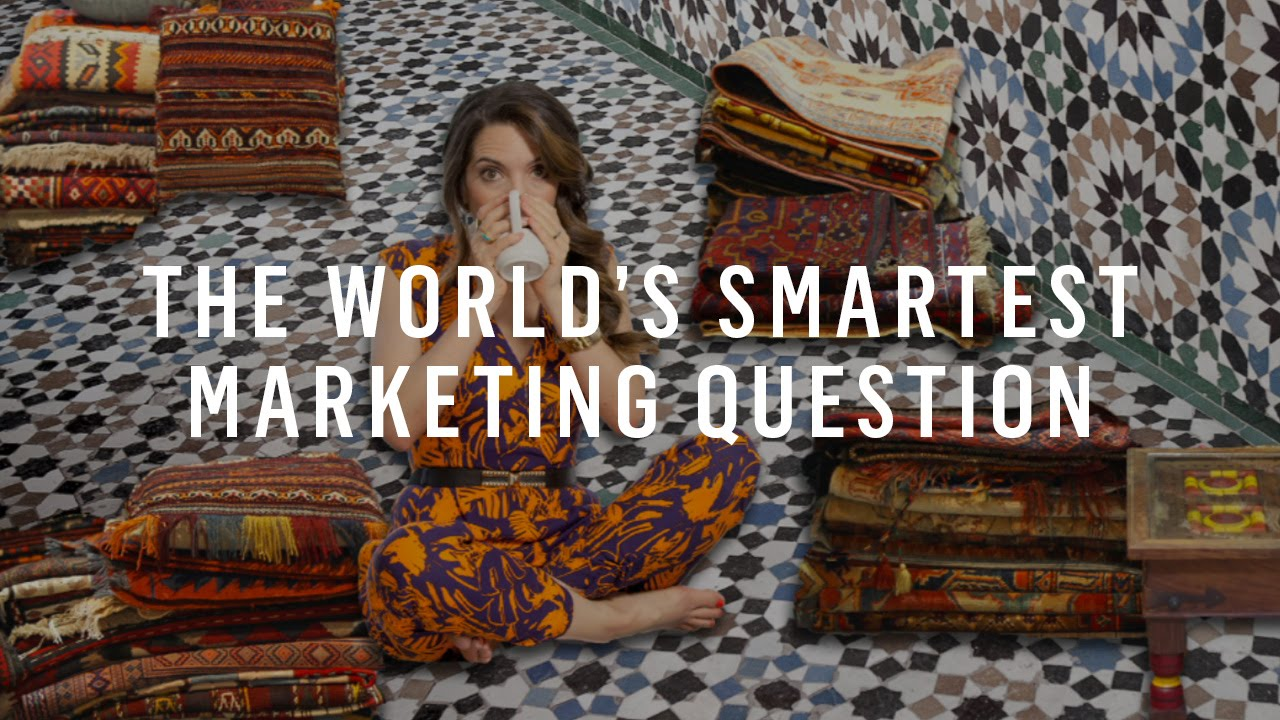 The World's Smartest Marketing Question