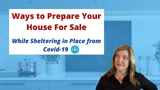 Ways to Prepare Your House for Sale While Sheltering in Place from Covid-19