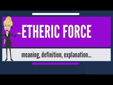 What Is ETHERIC FORCE? What Does ETHERIC FORCE Mean? ETHERIC FORCE Meaning & Explanation