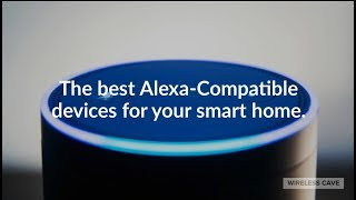 The best Alexa Compatible devices for your smart home