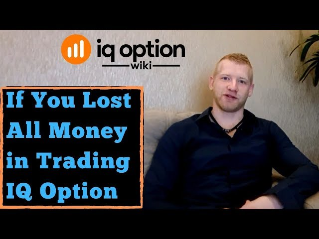 You Lost All Money Trading IQ Option - Now What to Do?
