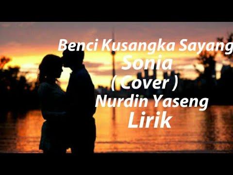 Benci Kusangka Sayang - Sonia ( Cover ) Nurdin Yaseng Lirik...| Lagu Keren.