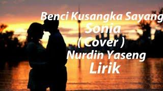 Download lagu Benci Kusangka Sayang Sonia Nurdin Yaseng Lirik Lagu keren MP3