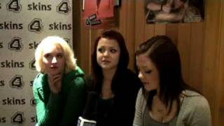 E4 Skins - Series 3 - Interview - Lily Loveless, Megan & Kathryn Prescott