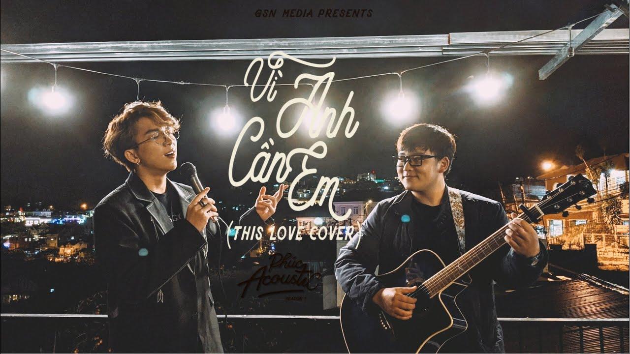[ PHÚC ACOUSTIC Tập 6 ] VÌ ANH CẦN EM (This Love ) | TĂNG PHÚC | VietNamese version