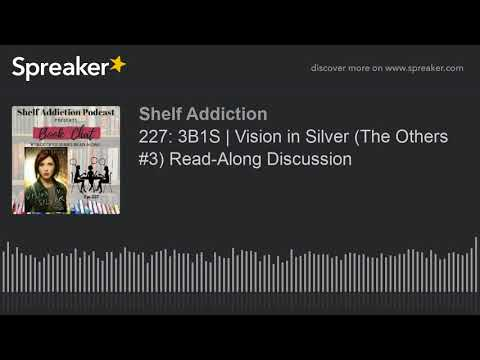 227: 3B1S | Vision in Silver (The Others #3) Read-Along Discussion