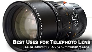 LEICA APO 90MM F/2.0 SUMMICRON-M LENS - HOW TO USE TELEPHOTO LENSES FOR BEST RESULTS