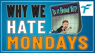 4 REASONS WHY WE HATE MONDAYS